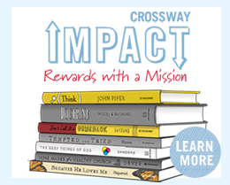 Crossway Impact. Rewards with a mission. Learn More.
